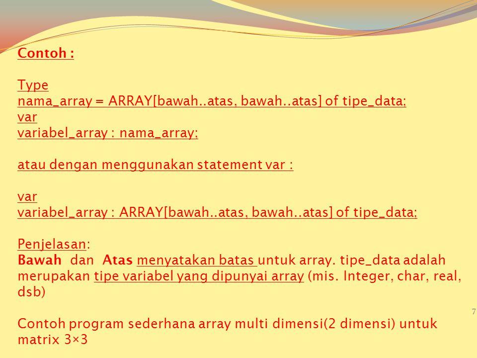 nama_array = ARRAY[bawah..atas, bawah..atas] of tipe_data; var